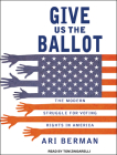Give Us the Ballot: The Modern Struggle for Voting Rights in America Cover Image