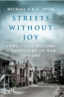 Streets Without Joy: A Political History of Sanctuary and War, 1959-2009 Cover Image