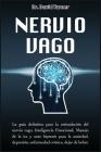 Nervio Vago - Vagus Nerve: La guía definitiva para la estimulación del nervio vago, Inteligencia Emocional, Manejo de la ira y auto hipnosis para (Gold Collection #6) Cover Image