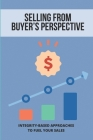 Selling From Buyer's Perspective: Integrity-Based Approaches To Fuel Your Sales: Techniques In Identifying Customers Needs And Wants Cover Image