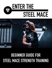 Enter The Steel Mace: Guide For Steel Mace Strength Training Cover Image