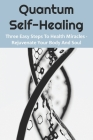 Quantum Self-Healing: Three Easy Steps To Health Miracles - Rejuvenate Your Body And Soul: Energy Healing Training Cover Image