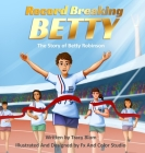 Record Breaking Betty: The Story of Betty Robinson Cover Image