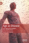 Age as Disease: Anti-Aging Technologies, Sites and Practices Cover Image
