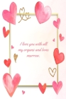 I love You With All My Organs And Bone Marrow: This Notebook is a Perfect I love You With All My Organs And Bone Marrow Valentines Day Gifts Husband V Cover Image