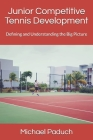 Junior Competitive Tennis Development: Defining and Understanding the Big Picture (Volume 1 #1) Cover Image
