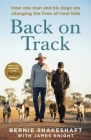 Back on Track: How one man and his dogs are changing the lives of rural kids Cover Image