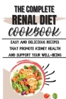 The Complete Renal Diet Cookbook: Easy And Delicious Recipes That Promote Kidney Health And Support Your Well-Being Cover Image