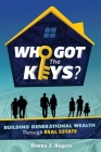 Who Got the Keys?: Building Generational Wealth through Real Estate Cover Image