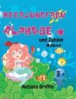 Meerjungfrau Alphabet und Zahlen Färbung Buch: Erstaunlich Meerjungfrau Alphabet und Zahlen Buch für Mädchen - Ausmalbilder für Kinder ab 3 Jahren - A Cover Image