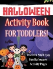 Halloween Activity Book For Toddlers! Discover And Enjoy Fun Halloween Activity Pages Cover Image