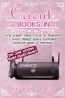 Cricut 3 Book in 1: This Book Includes: Book1+book2+book3 : Cricut Project Ideas + Cricut for Beginners + Cricut Design Space .Complete Pr Cover Image