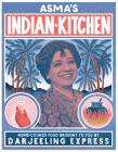 Asma's Indian Kitchen: Home-Cooked Food Brought to You by Darjeeling Express Cover Image