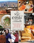 The NYC Kitchen Cookbook: 150 Recipes Inspired by the Specialty Food Shops, Spice Stores, and Markets of New York City Cover Image