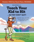 Baseball: Teach Your Kid to Hit...So They Don't Quit!: Parents-YOU Can Teach Them. Promise! Cover Image