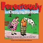 Ferociously Close to Home: A Close to Home Collection Cover Image