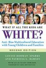 What If All the Kids Are White?: Anti-Bias Multicultural Education with Young Children and Families (Early Childhood Education) Cover Image
