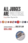All Judges Are Political--Except When They Are Not: Acceptable Hypocrisies and the Rule of Law (Cultural Lives of Law) Cover Image