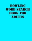 Bowling Word Search Book For Adults: large print puzzle book.8,5x11, matte cover, soprt Activity Puzzle Book with solution Cover Image