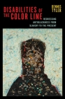 Disabilities of the Color Line: Redressing Antiblackness from Slavery to the Present (Crip #5) Cover Image