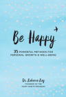 Be Happy: 35 Powerful Methods for Personal Growth & Well-Being (Live Well #14) Cover Image