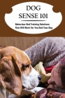 Dog Sense 101: Behaviour And Training Solutions That Will Work For You And Your Dog: How To Read Your Dog'S Body Language Cover Image