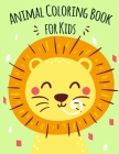 Animal Coloring Book for Kids: Coloring Pages for Boys, Girls, Fun Early Learning, Toddler Coloring Book Cover Image