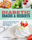 The Ultimate Diabetic Snacks and Desserts Cookbook: Simple and Healthy Diabetic Recipes to Satisfy your Need for Sweet While Keeping Blood Sugar Under Cover Image