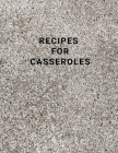 Recipes for Casseroles: cookbook healthy, Family Cookbook, Large 100 Pages, Practical and extended 8.5 x 11 inches Cover Image