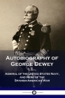 Autobiography of George Dewey: Admiral of the United States Navy, and Hero of the Spanish-American War Cover Image