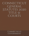 Connecticut General Statutes 2020 Title 51 Courts Cover Image