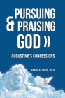 Pursuing & Praising God: Augustine's Confessions Cover Image