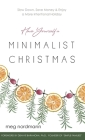 Have Yourself a Minimalist Christmas: Slow Down, Save Money & Enjoy a More Intentional Holiday Cover Image