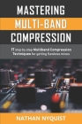 Mastering Multi-Band Compression: 17 step by step multiband compression techniques for getting flawless mixes Cover Image