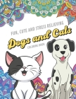 Fun Cute And Stress Relieving Dogs and Cats Coloring Book: Color Book with Black White Art Work Against Mandala Designs to Inspire Mindfulness and Cre Cover Image
