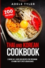 Thai and Korean Cookbook: 2 books in 1: over 200 recipes for preparing at home tasty spicy Asian Dishes Cover Image