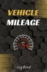 Vehicle Mileage Log Book: Driver's Log Book - Gas mileage log - Car notebook - Auto Log Book - Car Maintenance Log Book - Vehicle Expense Log Cover Image