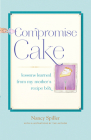 Compromise Cake: Lessons Learned from My Mother's Recipe Box Cover Image