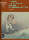 Japanese Zen Buddhism and the Impossible Painting (Getty Research Institute Council Lecture Series) Cover Image