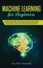 Machine Learning for Beginners: The Beginner's Guide to Understand Artificial Intelligence, Business Applications, and Machine Learning for Business: Cover Image
