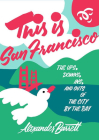 This Is San Francisco: The Ups, Downs, Ins, and Outs of the City by the Bay (Travel) Cover Image