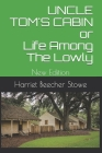 UNCLE TOM'S CABIN or Life Among the Lowly: New Edition Cover Image