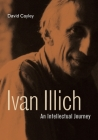 Ivan Illich: An Intellectual Journey Cover Image