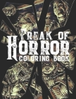 Freak Of Horror Coloring Book: Scary Creatures And Creepy Serial Killers From Classic Horror Movies Halloween Holiday Gifts for Adults Kids Cover Image