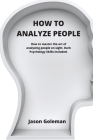How To Analyze People: How to master the art of analyzing people on sight. Dark Psychology Skills included. Cover Image