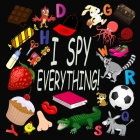I Spy Everything !: Activity Book For Kids Ages 2-5: 26 Alphabets from A to Z, A Fun Guessing and Picture Puzzle Game for Baby, Toddler, C Cover Image