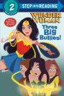 Three Big Bullies! (DC Super Heroes: Wonder Woman) (Step into Reading) Cover Image