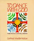 To Dance with God: Family Ritual and Community Celebration Cover Image