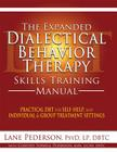 The Expanded Dialectical Behavior Therapy Skills Training Manual: Practical DBT for Self-Help, and Individual and Group Treatment Settings Cover Image