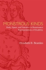 Monstrous Kinds: Body, Space, and Narrative in Renaissance Representations of Disability (Corporealities: Discourses Of Disability) Cover Image